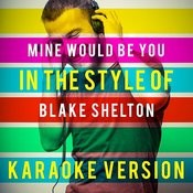 Mine Would Be You (In The Style Of Blake Shelton) [Karaoke Version] - Single Songs