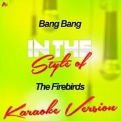 Bang Bang (In The Style Of The Firebirds) [Karaoke Version] Song