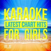 Karaoke - Latest Chart Hits For Girls, Vol. 20 Songs