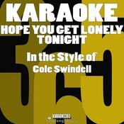 Hope You Get Lonely Tonight (In The Style Of Cole Swindell) [Karaoke Version] - Single Songs