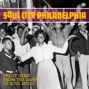 Soul City Philadelphia: Philly Gems From The Dawn Of Soul Music Songs