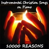 Instrumental Christian Songs On Piano: 10000 Reasons Songs