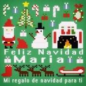 Feliz Navidad Maria - Mi Regalo De Navidad Para Ti Songs