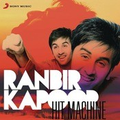 Ranbir Kapoor: Hit Machine Songs