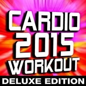Cardio 2015 Workout - Deluxe Edition Songs