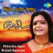 Bratati Banerjee - Phire Eso Agun Songs