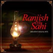Ranjish Hi Sahi…Greatest Ghazal Hits Songs