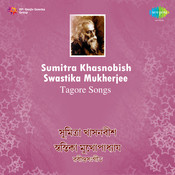 Tagore Songs By Sumitra Khasnobis And Swastika Mukherjee  Songs