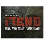 Mr. Whomp Whomp: The Best Of Fiend (Parental Advisory) Songs