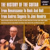 The History Of The Guitar: From Renaissance To Rock And Roll, From Andres Segovia To Jimi Hendrix Songs