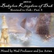 Babylon Kingdom Of Dub: Rewired To Dub, Part 3 Songs
