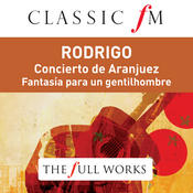 Rodrigo: Concierto de Aranjuez (Classic FM: The Full Works) Songs
