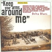 Keep Your Arms Around Me - Delta Blues Songs