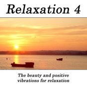 Relaxation 4 - The Beauty And Positive Vibrations For Relaxation Songs