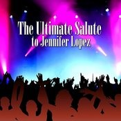 The Ultimate Salute To Jennifer Lopez Songs