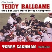 (This Is For) Teddy Ballgame (Red Sox 2004 World Series Champions) Songs