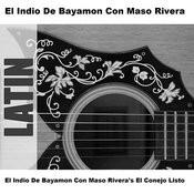 El Indio De Bayamon Con Maso Rivera's El Conejo Listo Songs