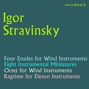 Stravinsky Conducts Stravinsky: Four Etudes, Eight Instrumental Miniatures, Octet For Wind Instruments, Ragtime For Eleven Insts Songs