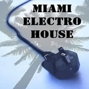 Miami Electro House Songs
