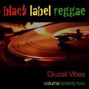 Black Label Reggae-Crucial Vibes-Vol. 22 Songs