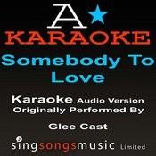Somebody To Love (Originally Performed By Glee Cast) [Audio Karaoke Version] Songs