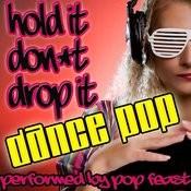 Hold It Don't Drop It: Dance Pop Songs