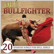 Ole Bullfighter, 20 Spanish Songs For Bull Rings Songs