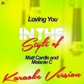 Loving You (In The Style Of Matt Cardle And Melanie C) [Karaoke Version] - Single Songs