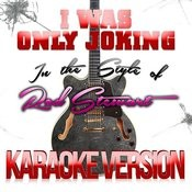 I Was Only Joking (In The Style Of Rod Stewart) [Karaoke Version] - Single Songs