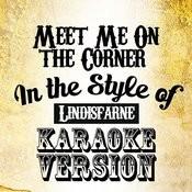 Meet Me On The Corner (In The Style Of Lindisfarne) [Karaoke Version] - Single Songs