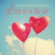 Love Is In The Air: A Collection Of Classic Love Songs Performed On Guitar Songs