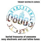 Trendy Districts: Barcelona - 08003 El Born - Awesome Sexy Electronic And Cool Latino Tunes Songs