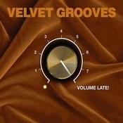 Velvet Grooves Volume Late! Songs