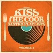 Kiss The Cook - Gastro Playlists, Vol.1 Songs