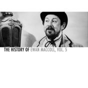 The History Of Ewan Maccoll, Vol. 5 Songs