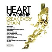 Heart Of Worship - Break Every Chain Songs