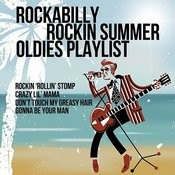 Rockabilly Rockin Summer Oldies Playlist: Rockin 'rollin' Stomp, Crazy Lil' Mama, Don't Touch My Greasy Hair, Gonna Be Your Man Songs