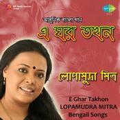 E Ghar Takhon - Lopamudra Mitra Songs