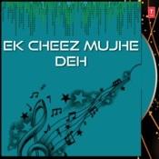 Ek Cheez Mujhe Deh Songs