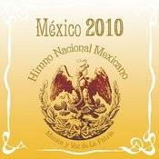 México 2010 Himno Nacional Mexicano Música Y Voz De La Patria Songs