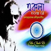 Ekla Chalo Re - Patriotic Tagore Songs Songs