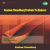 Trubute To Kishore By Gautam Choudhury  Songs
