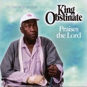 King Obstinate Praises The Lord Songs