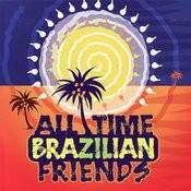 All Time Brazilian Friends Songs