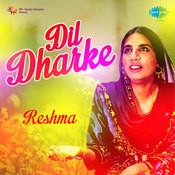 Dil Dharke Reshma Songs