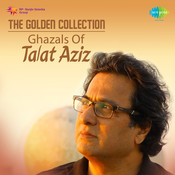 The Golden Collection - Ghazals Of Talat Aziz Songs