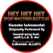Hey Hey Hey (Pop Another Bottle) (Originally Performed By Laurent Wery Feat. Swift K.I.D & Dev) [Karaoke Instrumental Version] Songs