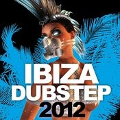 Ibiza Dubstep 2012 Songs