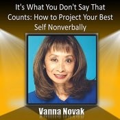 It's What You Don't Say That Counts: How To Project Your Best Self Nonverbally Songs