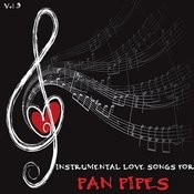 Instrumental Love Songs For Pan Pipes, Vol. 3 Songs